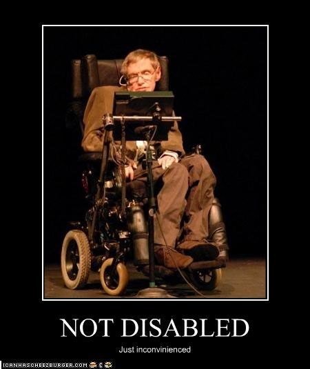 NOT DISABLED Just inconvinienced