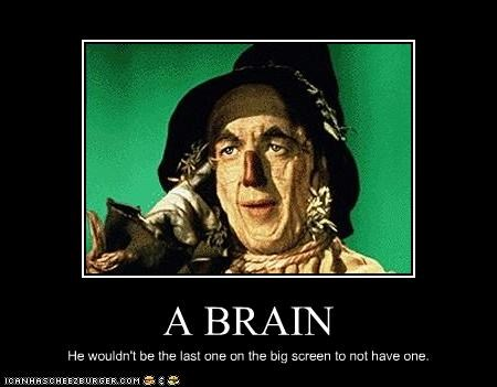 A BRAIN He wouldn't be the last one on the big screen to not have one.