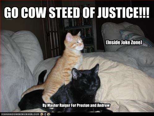 GO COW STEED OF JUSTICE!!! By Master Raiger For Preston and Andrew (Inside Joke Zone)