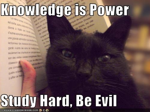 Knowledge Is Power Study Hard Be Evil Cheezburger Funny Memes
