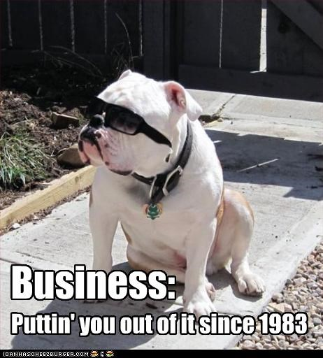 Business: Puttin' you out of it since 1983