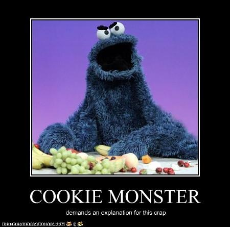 COOKIE MONSTER demands an explanation for this crap