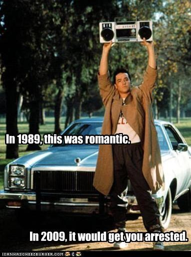 In 1989, this was romantic. In 2009, it would get you arrested.
