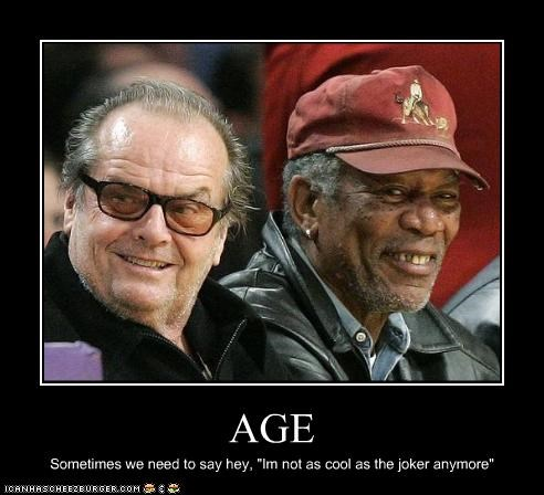 """AGE Sometimes we need to say hey, """"Im not as cool as the joker anymore"""""""