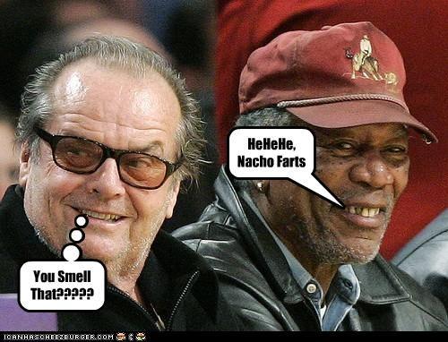 You Smell That????? HeHeHe, Nacho Farts