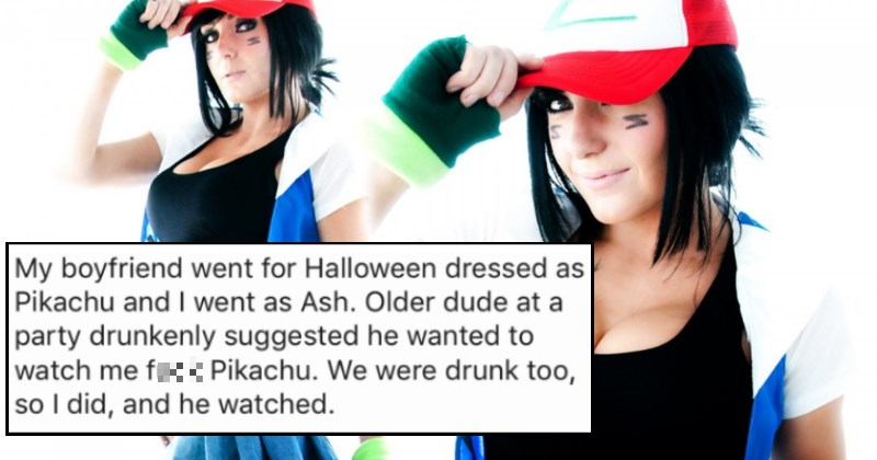 People share stories of the most forbidden sex they've ever had and it will make you feel very dirty. | My boyfriend went Halloween dressed as Pikachu and went as Ash. Older dude at party drunkenly suggested he wanted watch fuck Pikachu were drunk too, so did, and he watched 8/10 would do again.
