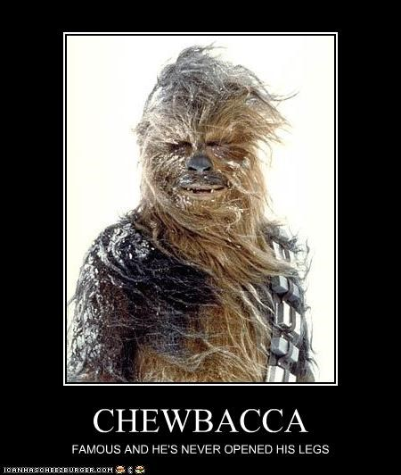 CHEWBACCA FAMOUS AND HE'S NEVER OPENED HIS LEGS