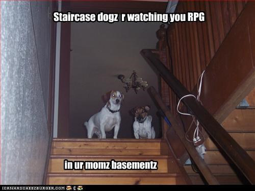 Staircase dogz r watching you RPG in ur momz basementz