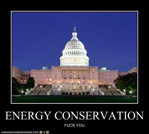 ENERGY CONSERVATION FUCK YOU