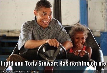 I Told You Tony Stewart Has Nothing On Me Cheezburger Funny