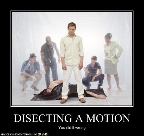 DISECTING A MOTION You did it wrong