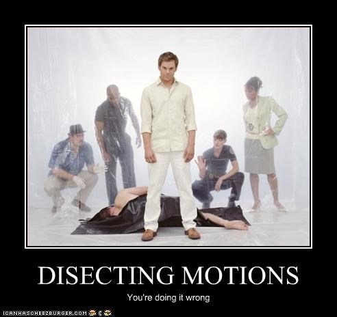 DISECTING MOTIONS You're doing it wrong