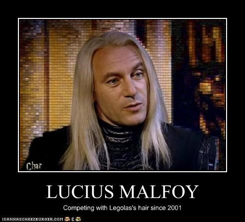 LUCIUS MALFOY Competing with Legolas's hair since 2001