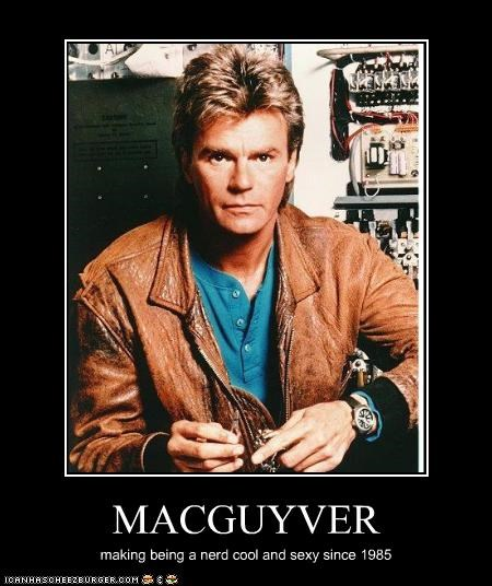 MACGUYVER making being a nerd cool and sexy since 1985