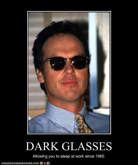 DARK GLASSES Allowing you to sleep at work since 1965.