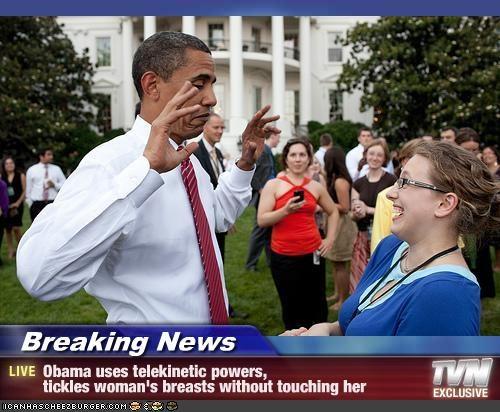 Breaking News Obama Uses Telekinetic Powers Tickles Woman S