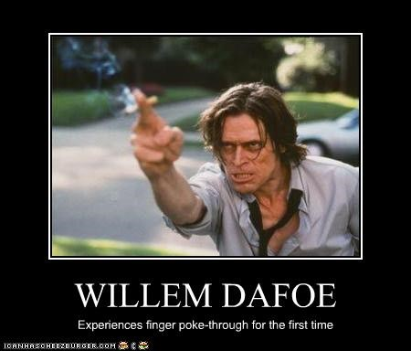 WILLEM DAFOE Experiences finger poke-through for the first time