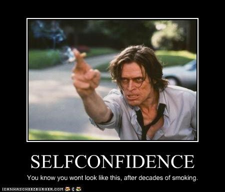SELFCONFIDENCE You know you wont look like this, after decades of smoking.
