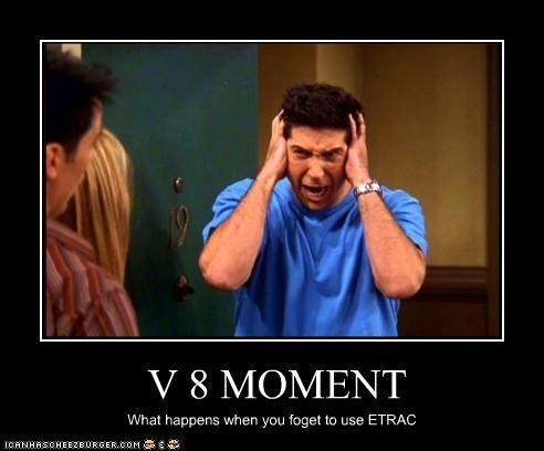 V 8 MOMENT What happens when you foget to use ETRAC