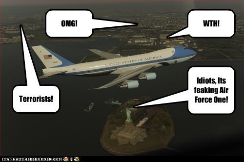 OMG! WTH! Idiots, Its feaking Air Force One! Terrorists!