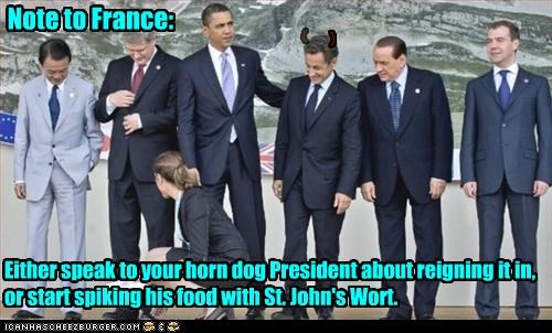 Note to France: Either speak to your horn dog President about reigning it in, or start spiking his food with St. John's Wort. ( )