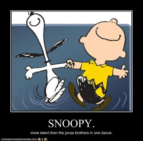 SNOOPY. more talent then the jonas brothers in one dance.