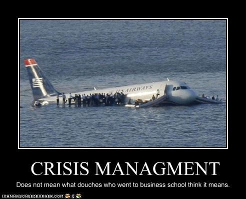 CRISIS MANAGMENT Does not mean what douches who went to business school think it means.