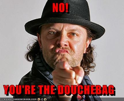 No You Re The Douchebag Cheezburger Funny Memes Funny Pictures