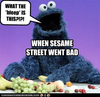 WHAT THE *bleep* IS THIS?!?! WHEN SESAME STREET WENT BAD