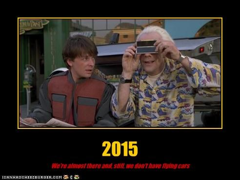 2015 We're almost there and, still, we don't have flying cars