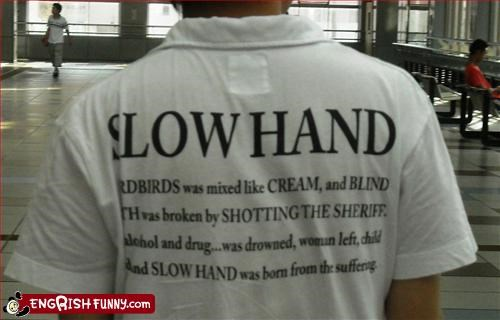 "Slow Hand ""Slow Hand: Yardbirds was mixed like cream, and blind faith was broken by shotting the sheriff. Alcohol and drug....was drowned, woman left, child died, and SLOW HAND was born from the suffering."""