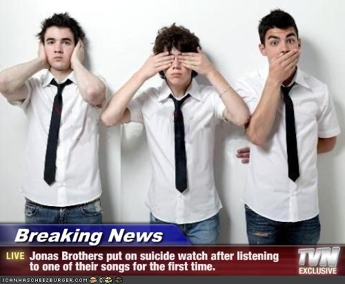 Breaking News - Jonas Brothers put on suicide watch after