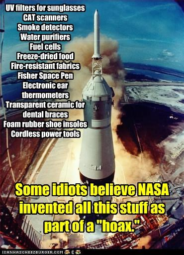 """UV filters for sunglasses CAT scanners Smoke detectors Water purifiers Fuel cells Freeze-dried food Fire-resistant fabrics Fisher Space Pen Electronic ear thermometers Transparent ceramic for dental braces Foam rubber shoe insoles Cordless power tools Some idiots believe NASA invented all this stuff as part of a """"hoax."""""""