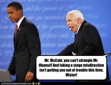 Mr Mccain You Cant Strangle Mr Obama And Faking A Stage