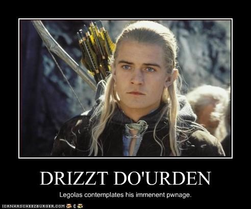 DRIZZT DO'URDEN Legolas contemplates his immenent pwnage.