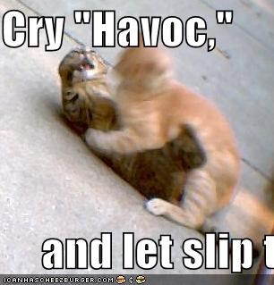 Cry Havoc And Let Slip The Dogs Of War Cheezburger Funny