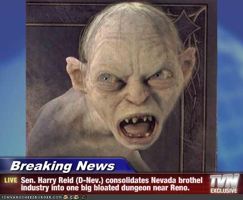 Breaking News Sen Harry Reid D Nev Consolidates Nevada Brothel Industry Into One Big Bloated Dungeon Near Reno Cheezburger Funny Memes Funny Pictures