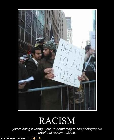 RACISM you're doing it wrong... but it's comforting to see photographic proof that racism = stupid.