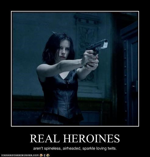 REAL HEROINES aren't spineless, airheaded, sparkle loving twits.