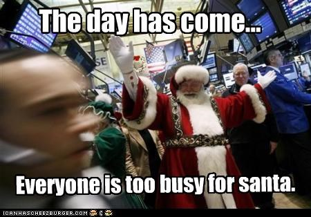 The day has come... Everyone is too busy for santa.