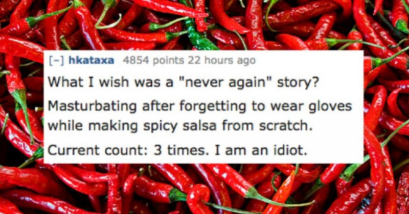 people share their 'never again stories - a guy gets salsa on his dick