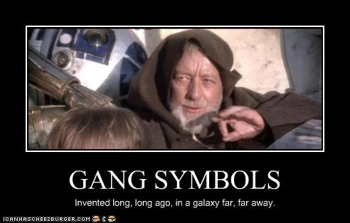 GANG SYMBOLS Invented long, long ago, in a galaxy far, far away.