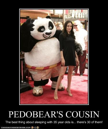 PEDOBEAR'S COUSIN The best thing about sleeping with 35 year olds is... there's 30 of them!