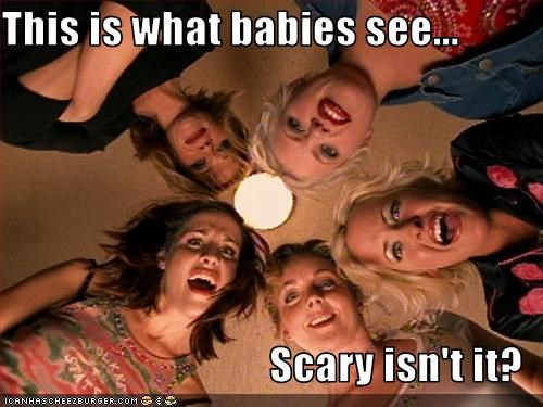 This is what babies see...  Scary isn't it?