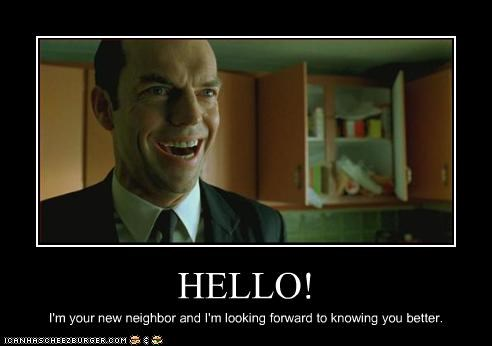 HELLO! I'm your new neighbor and I'm looking forward to knowing you better.