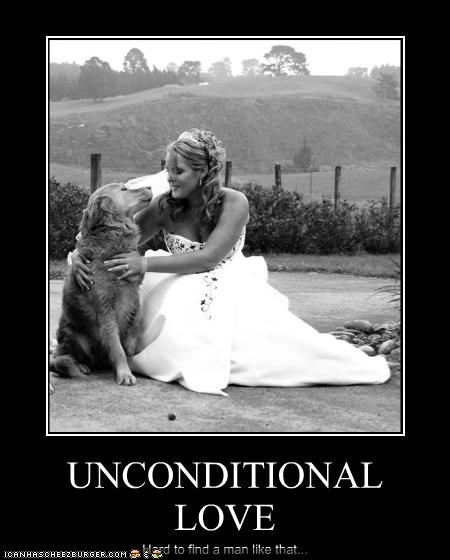 UNCONDITIONAL LOVE Hard to find a man like that...