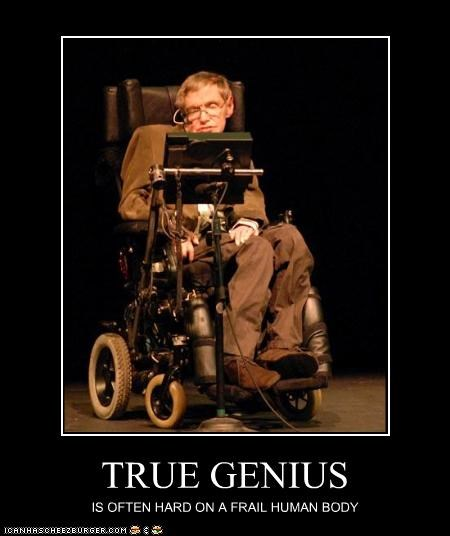 TRUE GENIUS IS OFTEN HARD ON A FRAIL HUMAN BODY