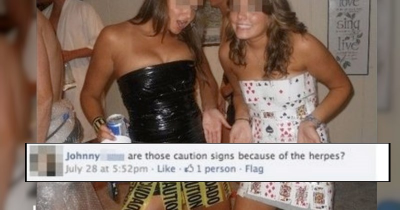 girls are at an abc party and a guy asks on Facebook if she's wearing caution tape because of the herpes.