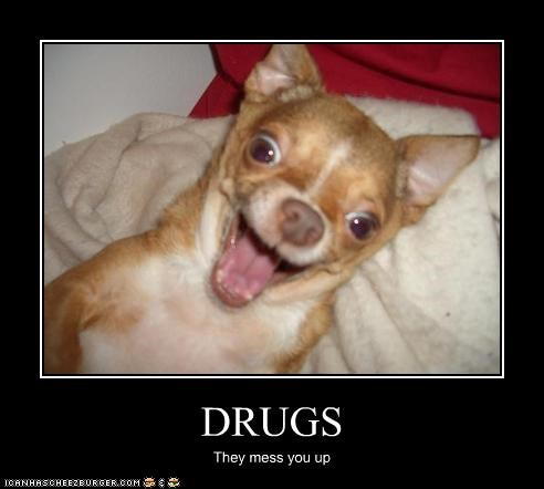 DRUGS They mess you up
