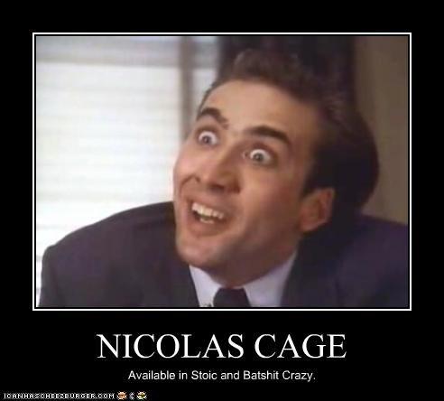 NICOLAS CAGE Available in Stoic and Batshit Crazy.